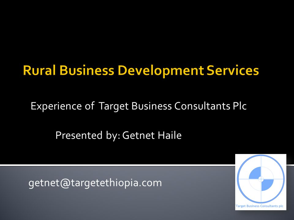 Experience of Target Business Consultants Plc Presented by: Getnet Haile