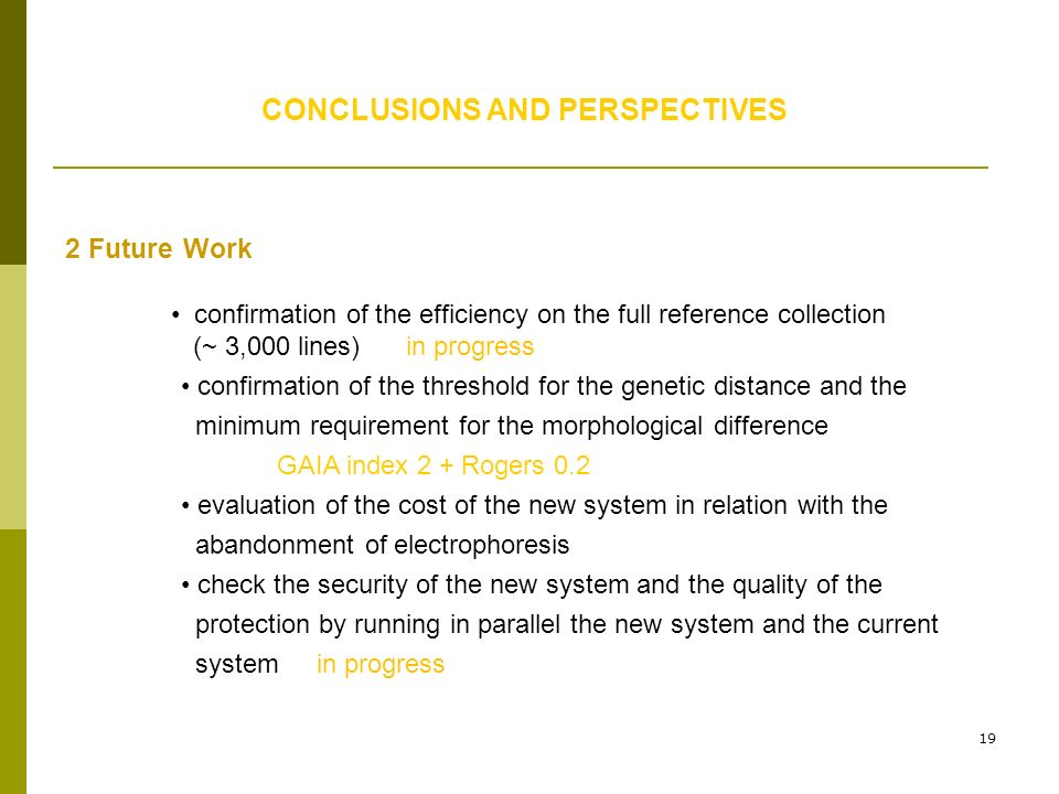19 CONCLUSIONS AND PERSPECTIVES 2 Future Work confirmation of the efficiency on the full reference collection (~ 3,000 lines) in progress confirmation