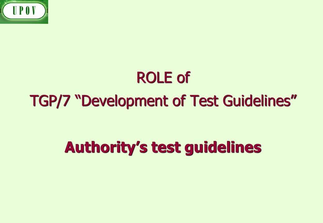 ROLE of TGP/7 Development of Test Guidelines Authoritys test guidelines