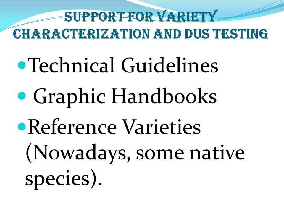 Support for variety characterization and DUS Testing Technical Guidelines Graphic Handbooks Reference Varieties (Nowadays, some native species).
