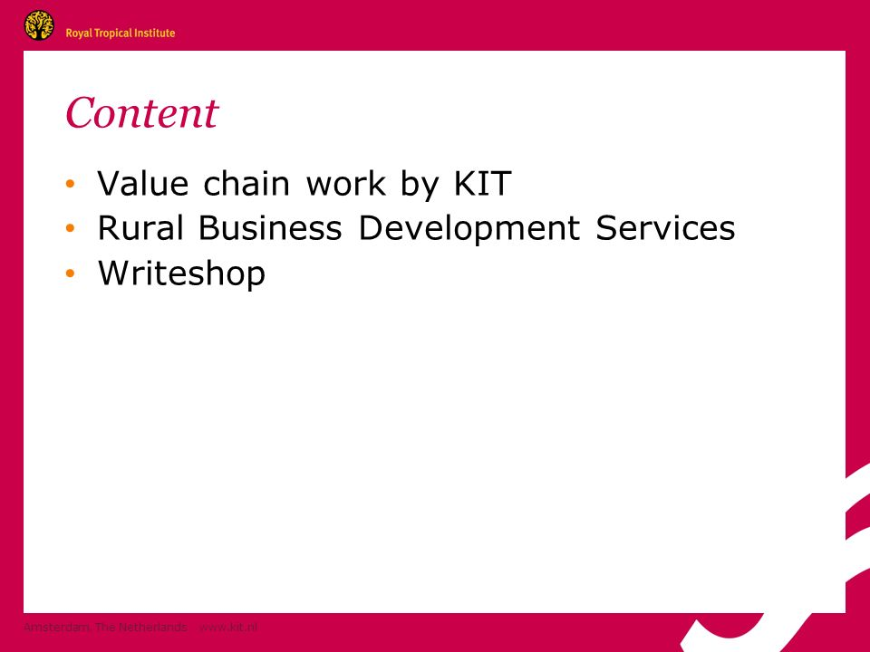 Content Value chain work by KIT Rural Business Development Services Writeshop Amsterdam, The Netherlands www.kit.nl