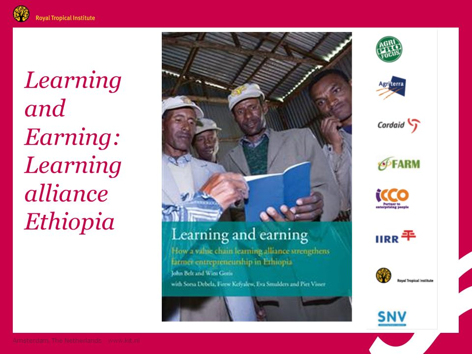 Learning and Earning: Learning alliance Ethiopia Amsterdam, The Netherlands www.kit.nl