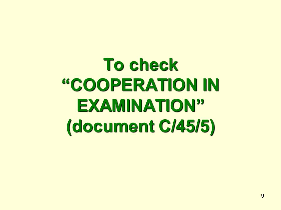9 To check COOPERATION IN EXAMINATION (document C/45/5)