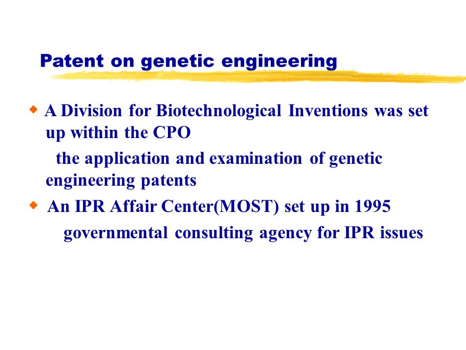 Patent on genetic engineering A Division for Biotechnological Inventions was set up within the CPO the application and examination of genetic engineer