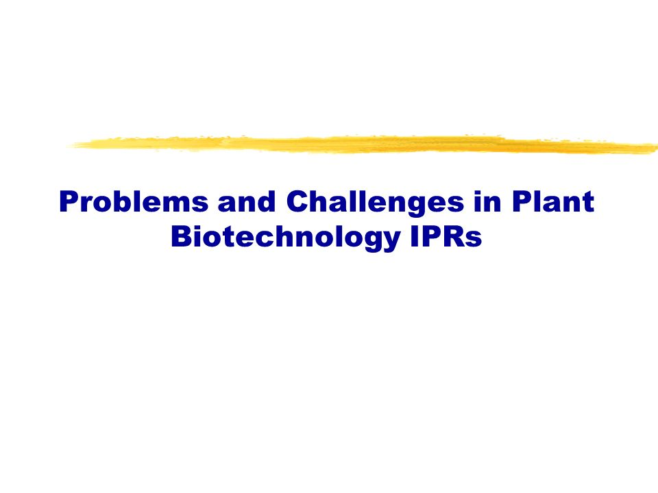 Problems and Challenges in Plant Biotechnology IPRs