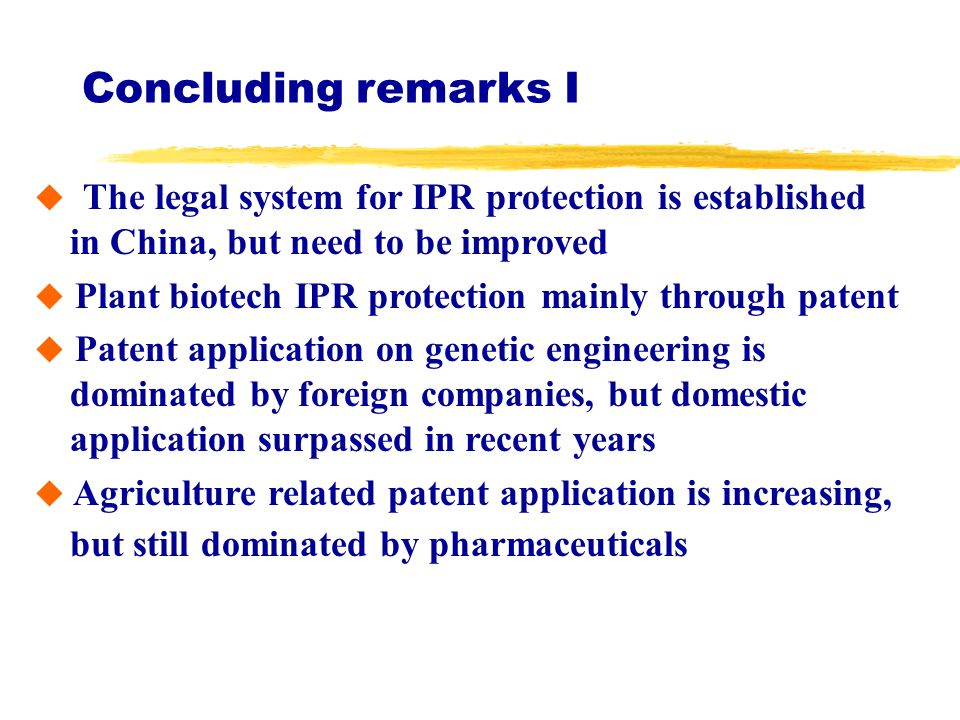 Concluding remarks I The legal system for IPR protection is established in China, but need to be improved Plant biotech IPR protection mainly through