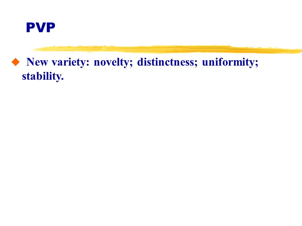 PVP New variety: novelty; distinctness; uniformity; stability.