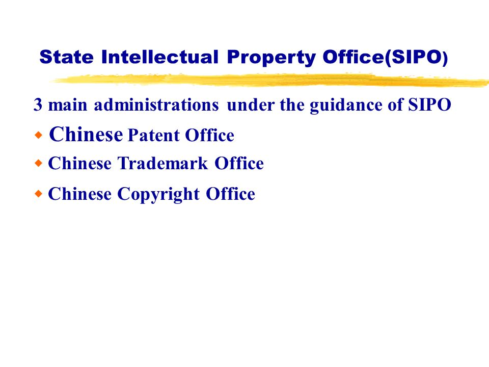 State Intellectual Property Office(SIPO ) 3 main administrations under the guidance of SIPO Chinese Patent Office Chinese Trademark Office Chinese Copyright Office