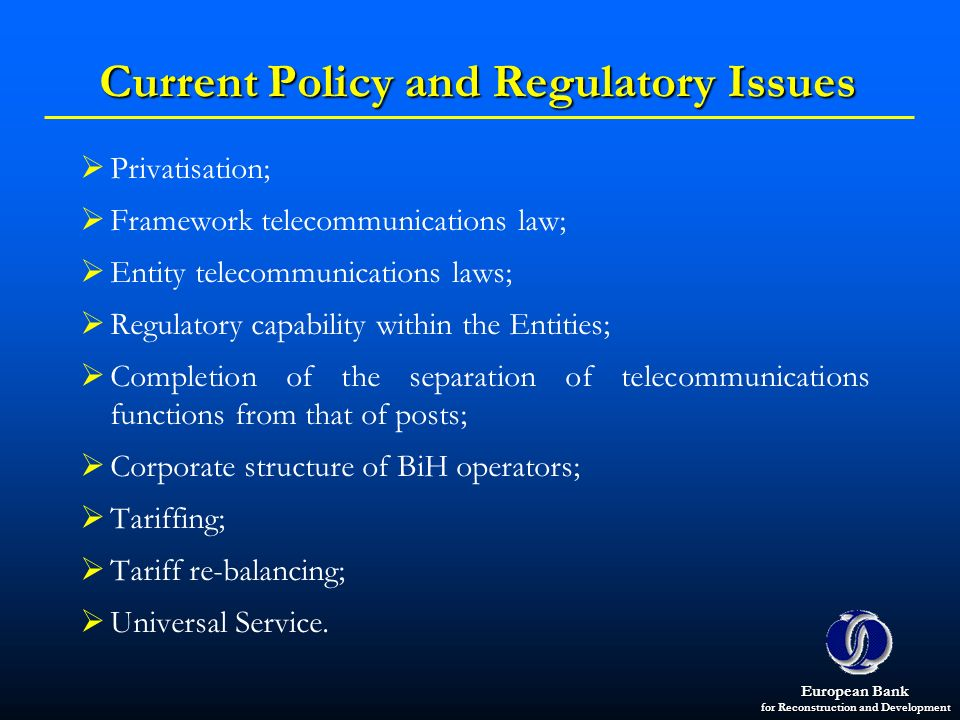 European Bank for Reconstruction and Development Current Policy and Regulatory Issues Privatisation; Framework telecommunications law; Entity telecomm