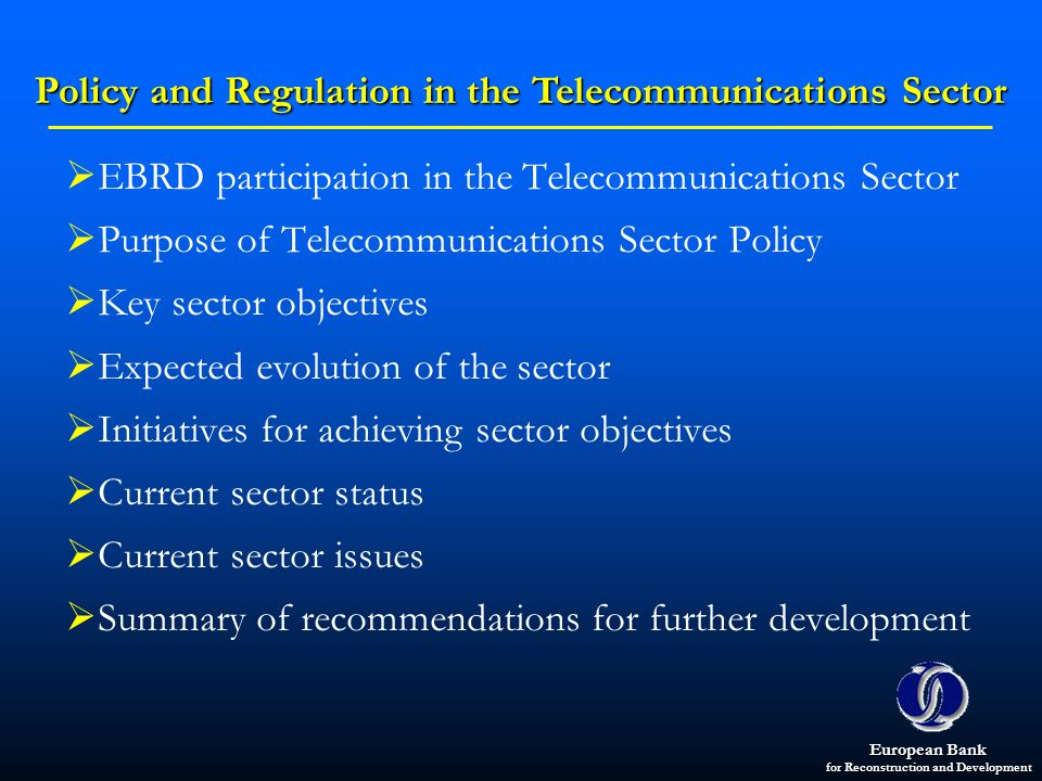 European Bank for Reconstruction and Development EBRD participation in the Telecommunications Sector Purpose of Telecommunications Sector Policy Key s