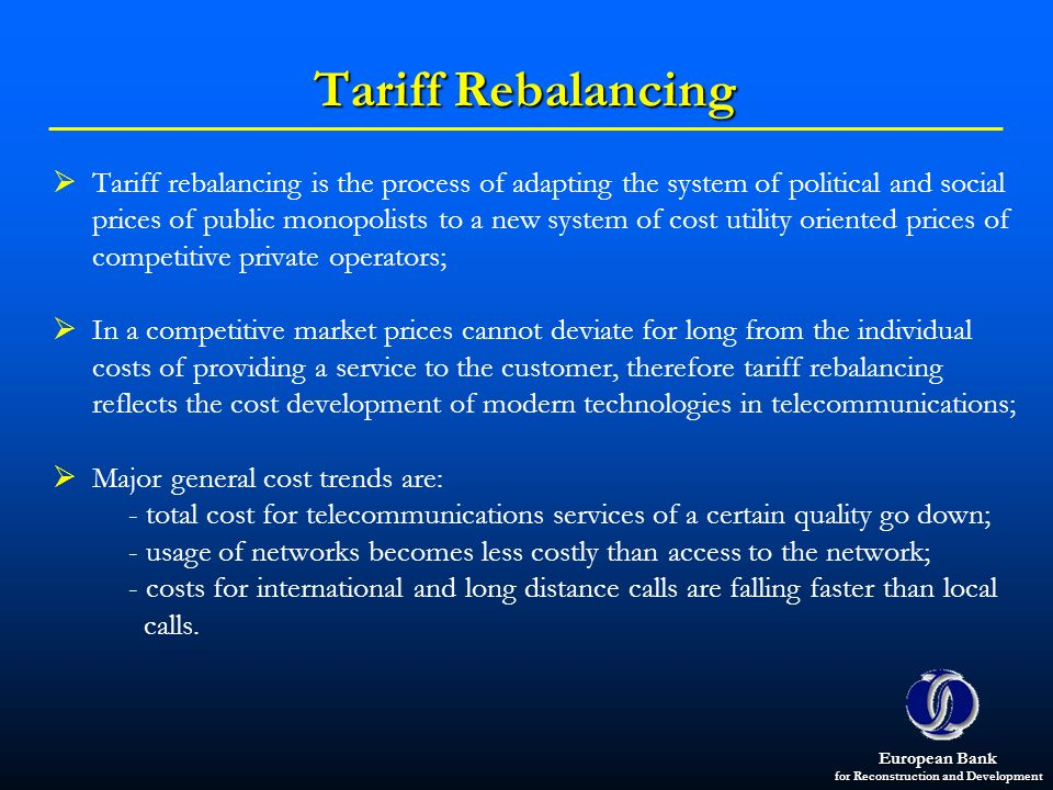 European Bank for Reconstruction and Development Tariff Rebalancing Tariff rebalancing is the process of adapting the system of political and social p