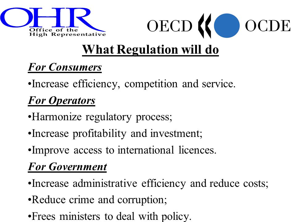 What Regulation will do For Consumers Increase efficiency, competition and service. For Operators Harmonize regulatory process; Increase profitability