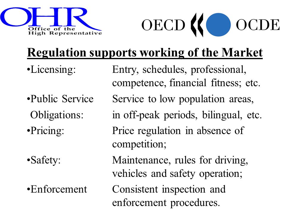 Regulation supports working of the Market Licensing: Entry, schedules, professional, competence,financial fitness; etc.