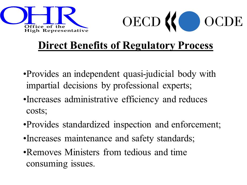 Direct Benefits of Regulatory Process Provides an independent quasi-judicial body with impartial decisions by professional experts; Increases administ