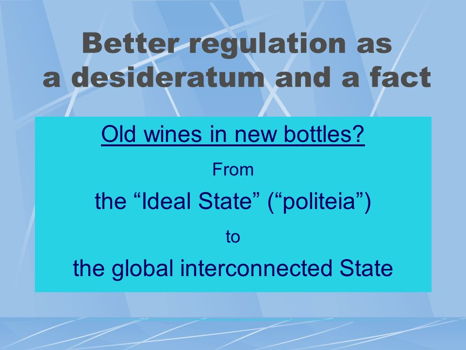 Better regulation as a current request of the global society Main incentives: Globalised economy Political and administrative changes New technologies