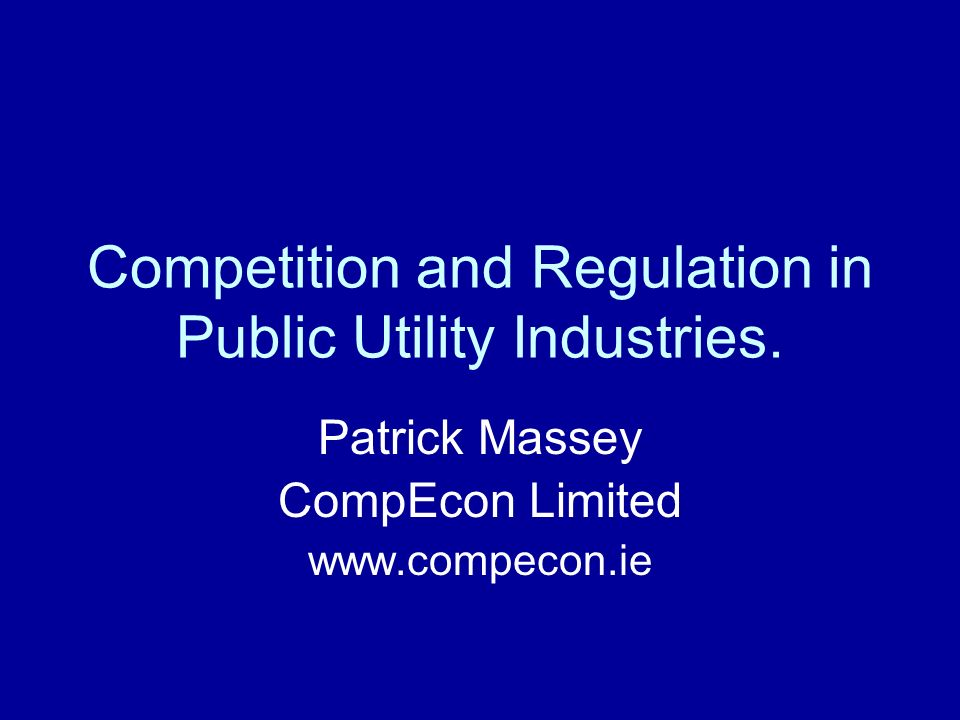 The Problem Regulation and competition are rhetorical friends and deadly enemies: over the doorway of every regulatory agency.....should be carved: Competition Not Admitted.