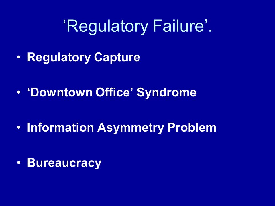 De-Regulation or Regulatory Reform Competition wherever possible - Regulation whenever necessary.