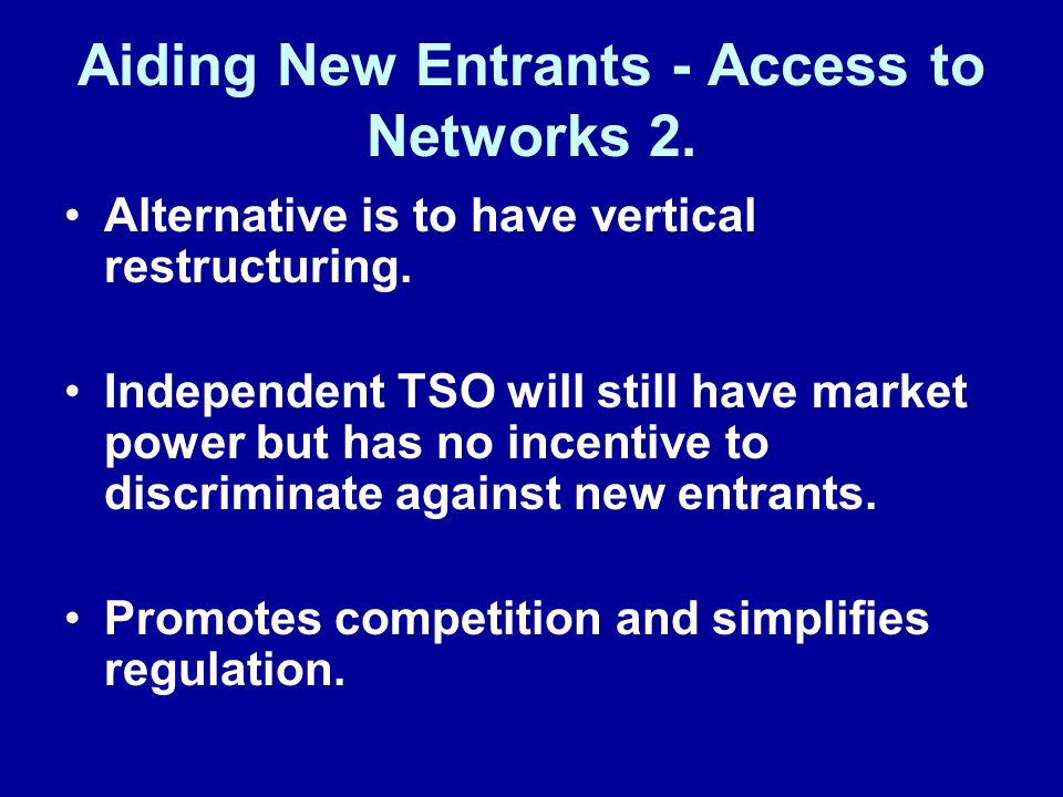 Aiding New Entrants - Access to Networks 2. Alternative is to have vertical restructuring.