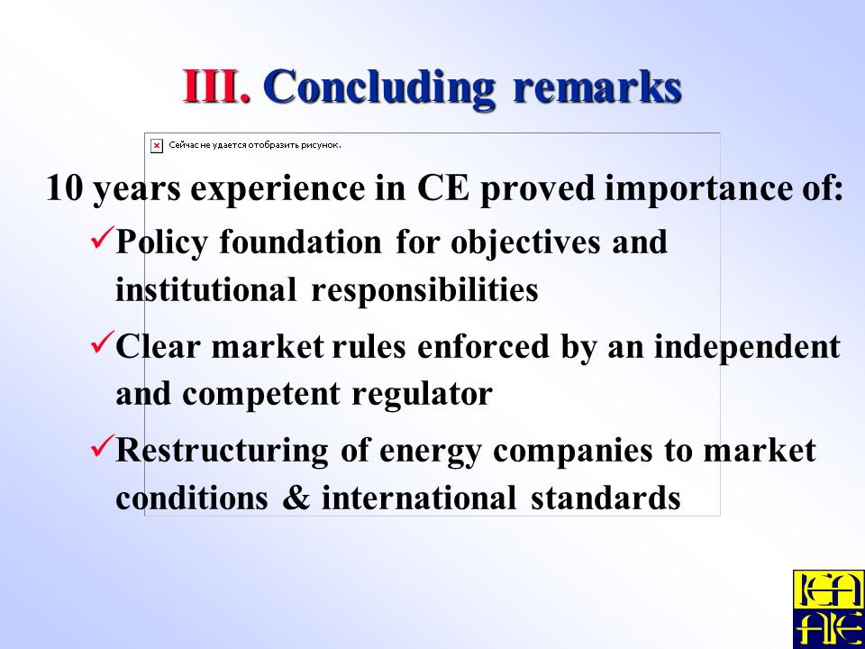 III. Concluding remarks 10 years experience in CE proved importance of: Policy foundation for objectives and institutional responsibilities Clear mark