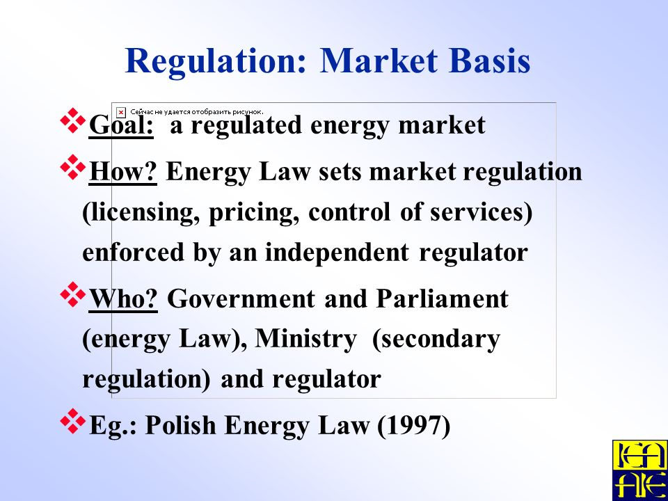 Regulation: Market Basis Goal: a regulated energy market How.