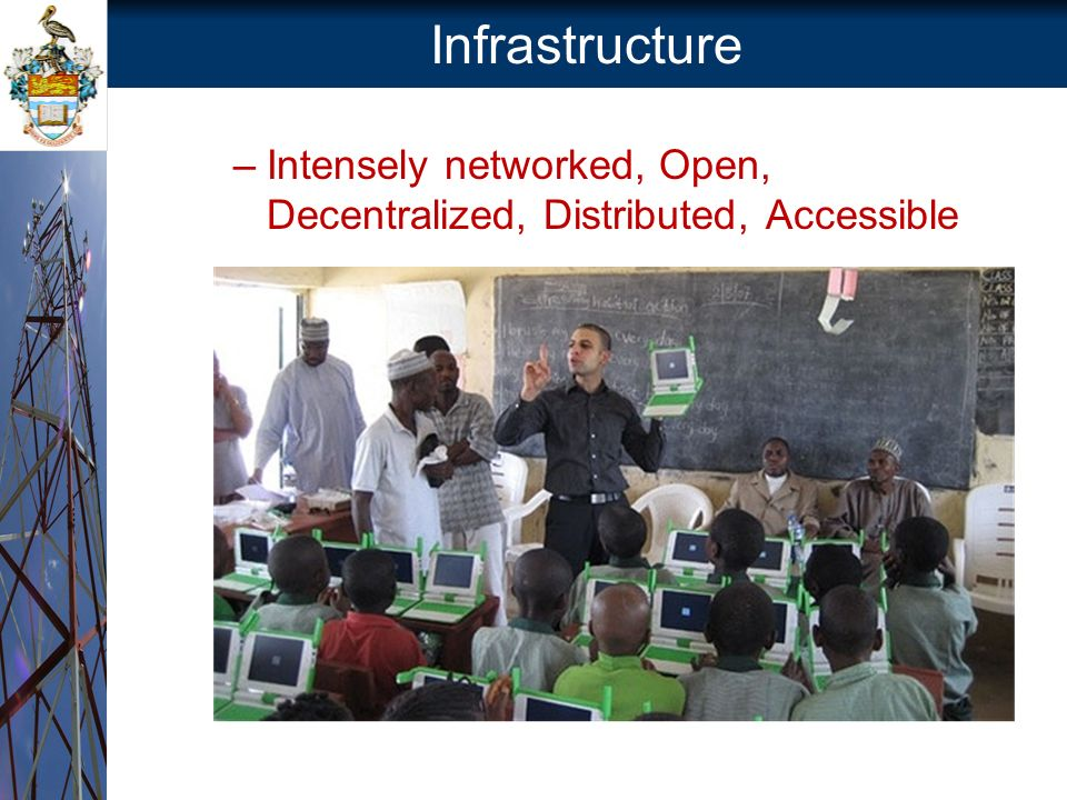 Infrastructure –Intensely networked, Open, Decentralized, Distributed, Accessible