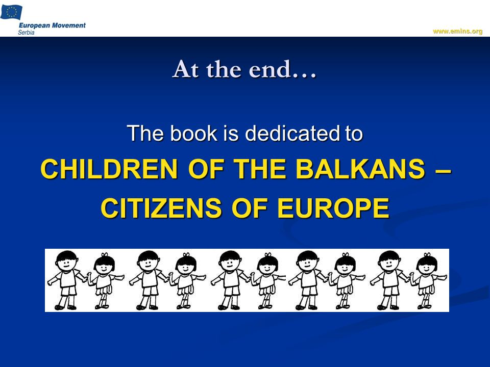 At the end… The book is dedicated to CHILDREN OF THE BALKANS – CITIZENS OF EUROPE
