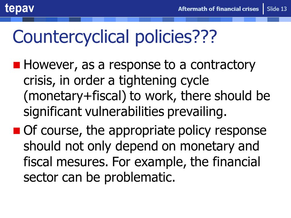 Countercyclical policies??? However, as a response to a contractory crisis, in order a tightening cycle (monetary+fiscal) to work, there should be sig