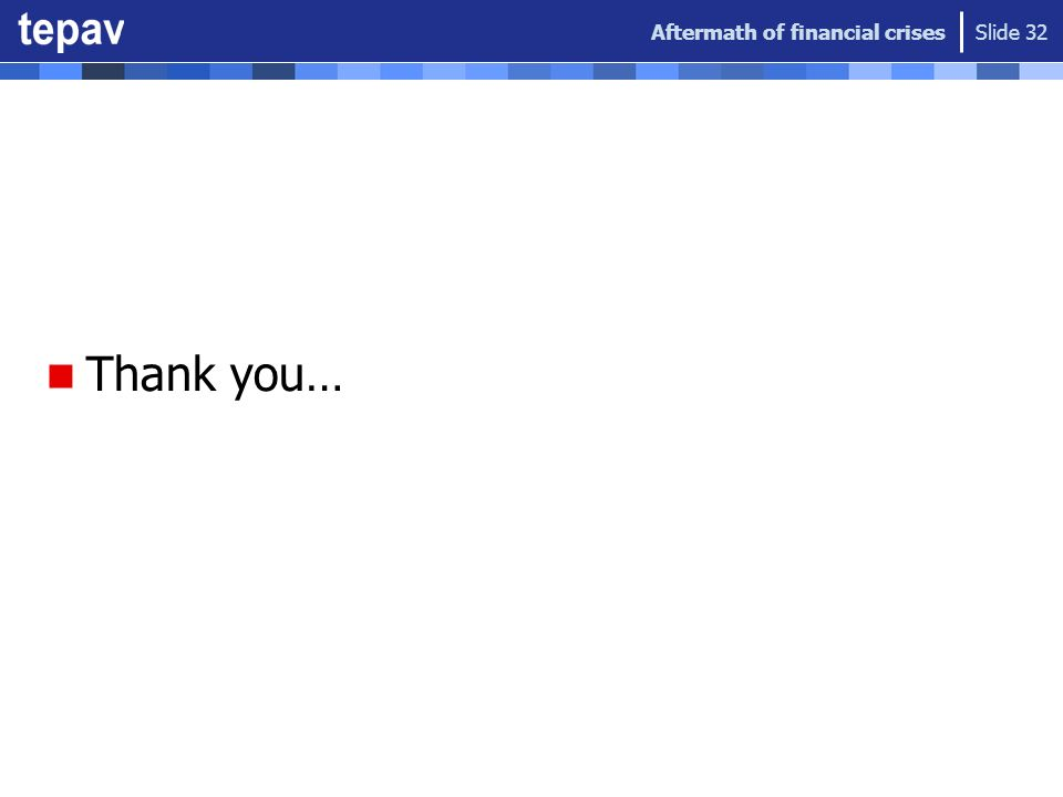 Thank you… Aftermath of financial crises Slide 32
