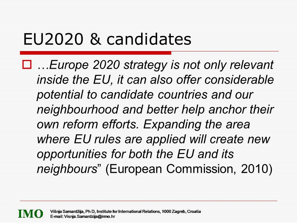 EU2020 & candidates …Europe 2020 strategy is not only relevant inside the EU, it can also offer considerable potential to candidate countries and our
