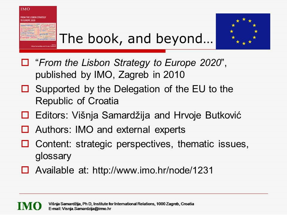 The book, and beyond… From the Lisbon Strategy to Europe 2020, published by IMO, Zagreb in 2010 Supported by the Delegation of the EU to the Republic