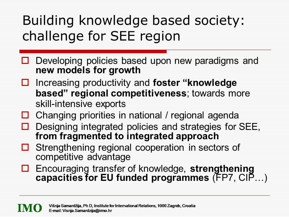 Building knowledge based society: challenge for SEE region Developing policies based upon new paradigms and new models for growth Increasing productiv
