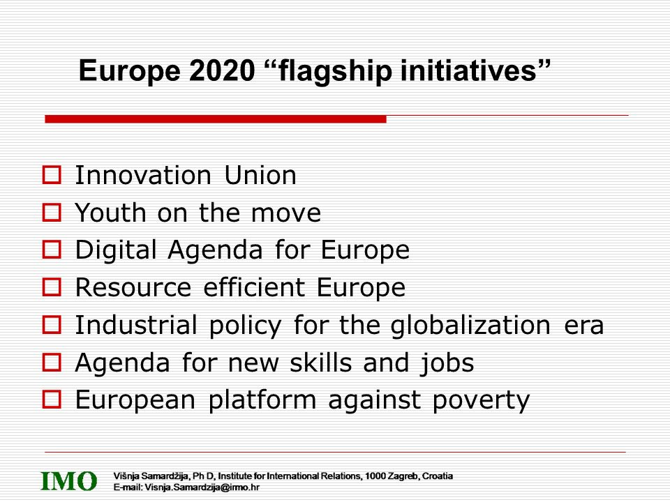 Innovation Union Youth on the move Digital Agenda for Europe Resource efficient Europe Industrial policy for the globalization era Agenda for new skil