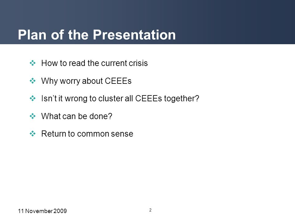 2 11 November 2009 Plan of the Presentation How to read the current crisis Why worry about CEEEs Isnt it wrong to cluster all CEEEs together.