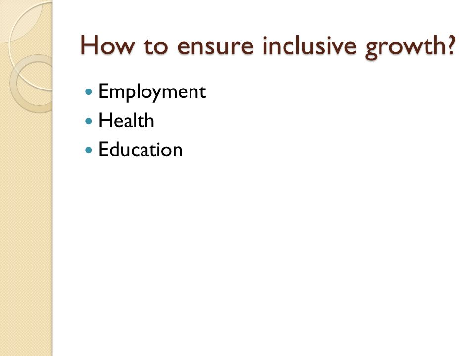 How to ensure inclusive growth Employment Health Education