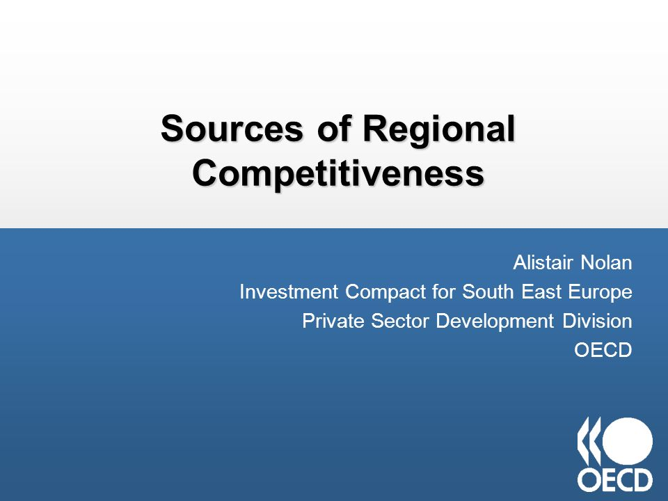 Regional competitiveness Competitiveness- concept Macro – micro components OECD Investment Reform Index 2010 examines the institutional conditions and policy environment for investment Increasing investment, and particularly private investment in export-oriented greenfield projects, is central to raising productivity (evidence exists of effects of FDI on sectoral productivity in Croatia, Serbia, Former Yugoslav Republic of Macedonia).