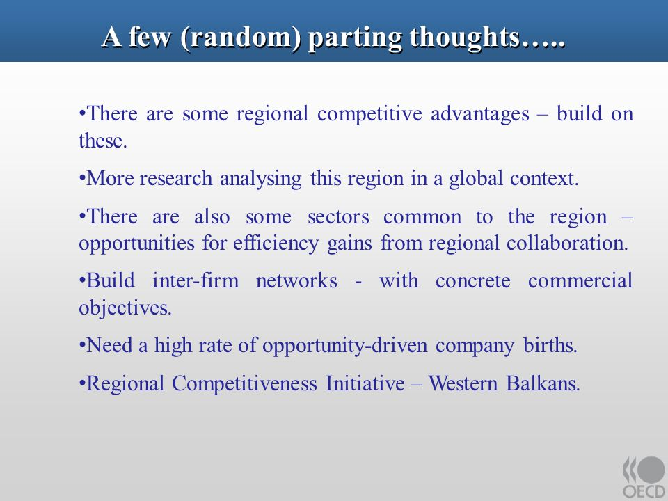A few (random) parting thoughts….. There are some regional competitive advantages – build on these.