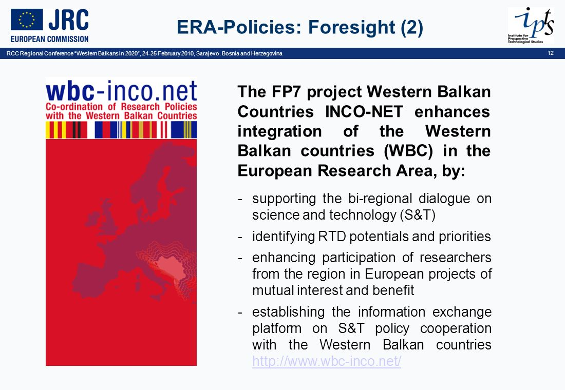 RCC Regional Conference Western Balkans in 2020, 24-25 February 2010, Sarajevo, Bosnia and Herzegovina 12 ERA-Policies: Foresight (2) The FP7 project