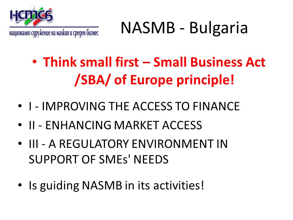 NASMB - Bulgaria Think small first – Small Business Act /SBA/ of Europe principle.