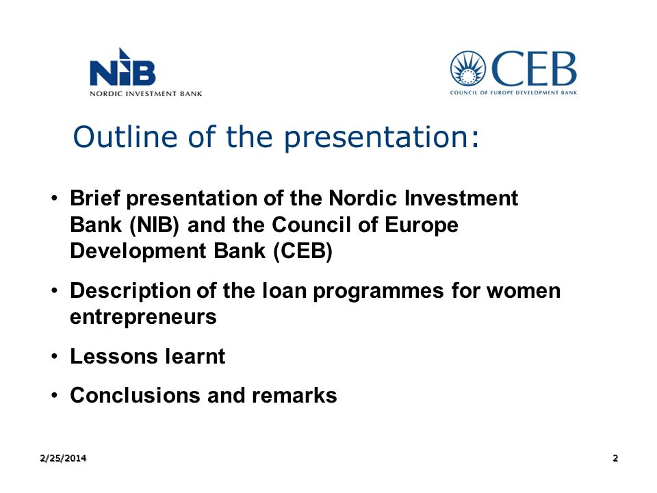 Outline of the presentation: Brief presentation of the Nordic Investment Bank (NIB) and the Council of Europe Development Bank (CEB) Description of th