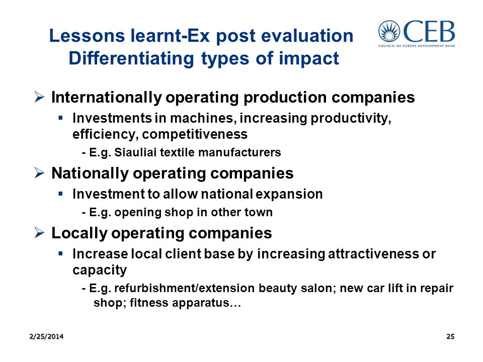 Lessons learnt-Ex post evaluation Differentiating types of impact Internationally operating production companies Investments in machines, increasing productivity, efficiency, competitiveness - E.g.