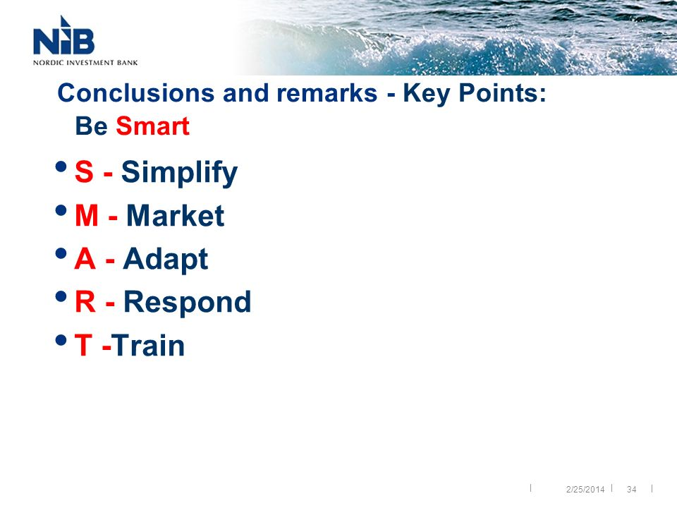 || | Conclusions and remarks - Key Points: Be Smart S - Simplify M - Market A - Adapt R - Respond T -Train 342/25/2014