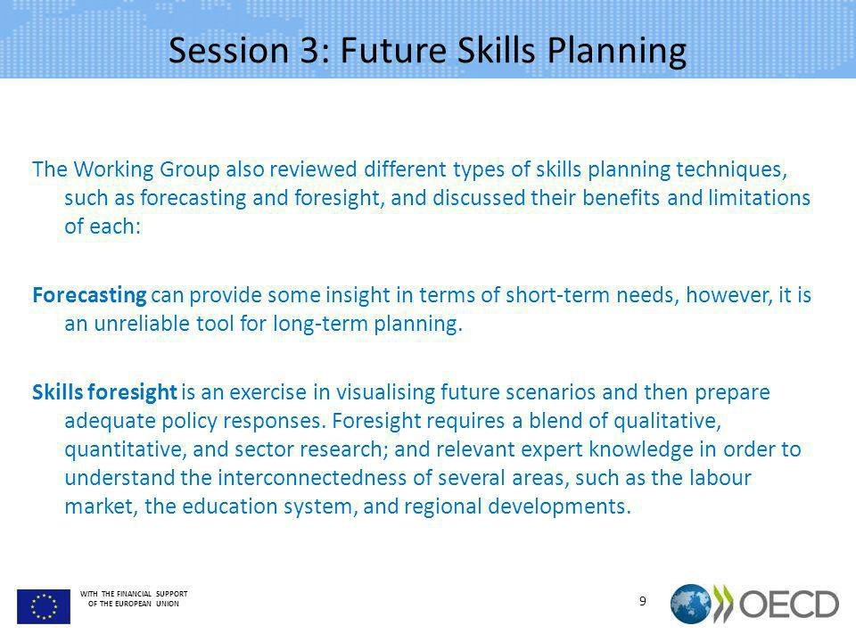 WITH THE FINANCIAL SUPPORT OF THE EUROPEAN UNION Session 3: Future Skills Planning The Working Group also reviewed different types of skills planning