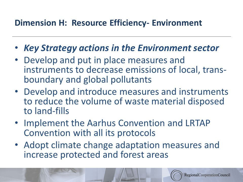 Dimension H: Resource Efficiency- Environment Key Strategy actions in the Environment sector Develop and put in place measures and instruments to decr