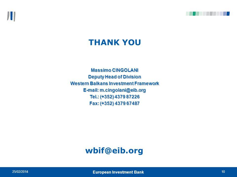 25/02/201410 European Investment Bank THANK YOU Massimo CINGOLANI Deputy Head of Division Western Balkans Investment Framework E-mail: m.cingolani@eib