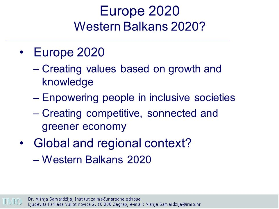 Europe 2020 Western Balkans 2020? Europe 2020 –Creating values based on growth and knowledge –Enpowering people in inclusive societies –Creating compe