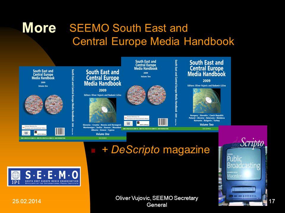 25.02.2014 Oliver Vujovic, SEEMO Secretary General 17 More + DeScripto magazine SEEMO South East and Central Europe Media Handbook