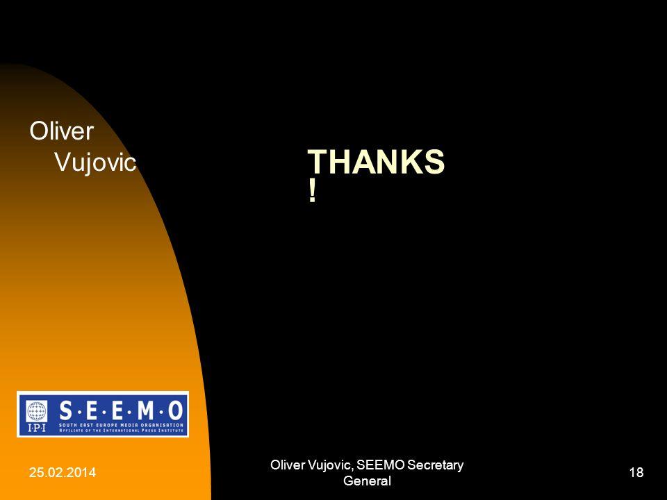 25.02.2014 Oliver Vujovic, SEEMO Secretary General 18 THANKS ! Oliver Vujovic