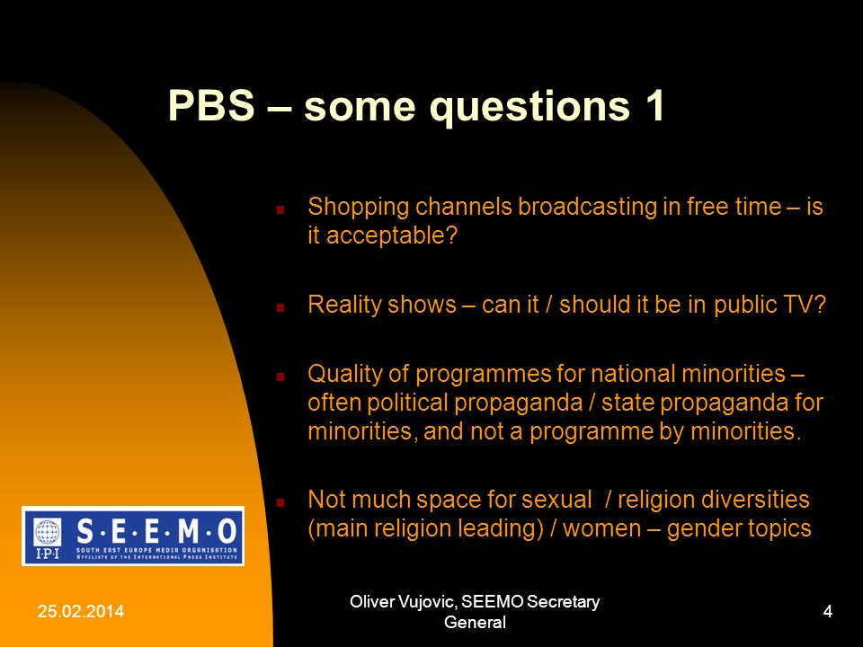 25.02.2014 Oliver Vujovic, SEEMO Secretary General 4 PBS – some questions 1 Shopping channels broadcasting in free time – is it acceptable.