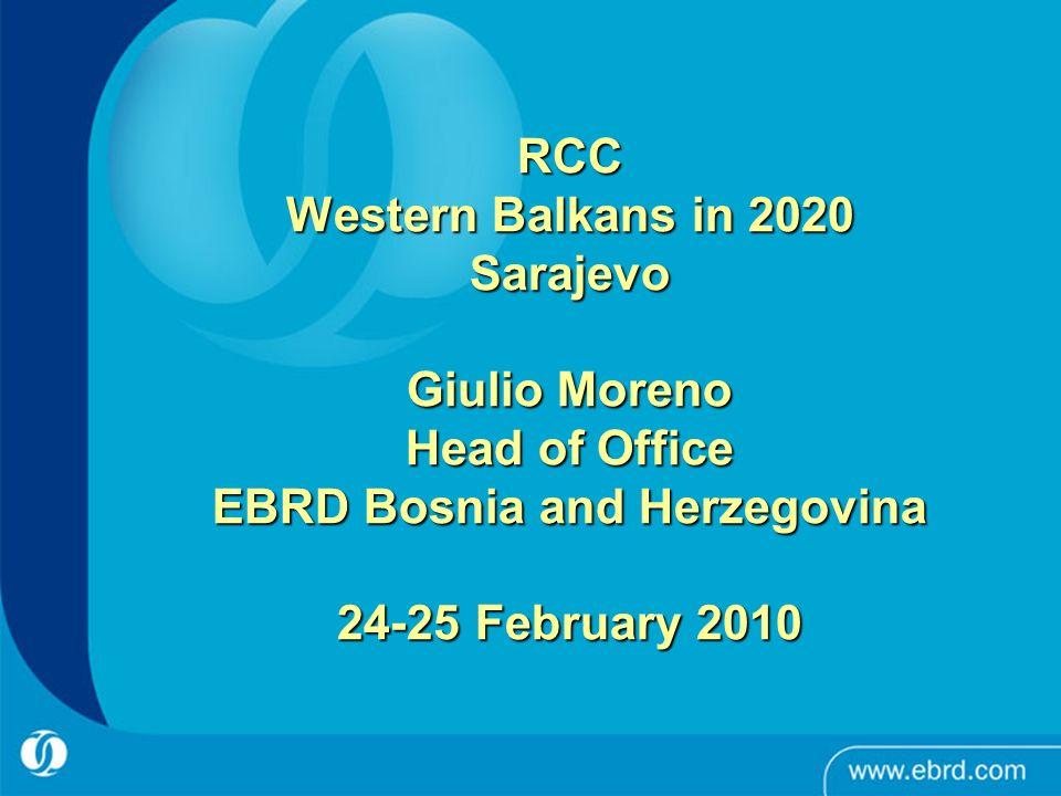 RCC Western Balkans in 2020 Sarajevo Giulio Moreno Head of Office EBRD Bosnia and Herzegovina 24-25 February 2010