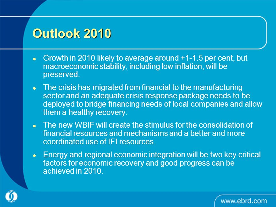 Outlook 2010 Growth in 2010 likely to average around +1-1.5 per cent, but macroeconomic stability, including low inflation, will be preserved.